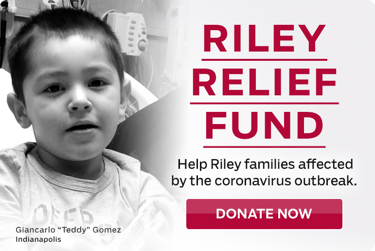 Riley Relief Fund - Help Families affected by the coronavirus outbreak. Donate Now